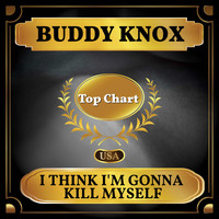 Buddy Knox - I Think I'm Gonna Kill Myself (Billboard Hot 100 - No 55)