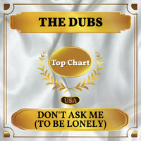 The Dubs - Don't Ask Me (To Be Lonely) (Billboard Hot 100 - No 72)