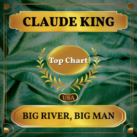 Claude King - Big River, Big Man (Billboard Hot 100 - No 82)