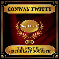 Conway Twitty - The Next Kiss (Is the Last Goodbye) (Billboard Hot 100 - No 72)