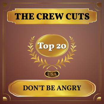 The Crew Cuts - Don't Be Angry (Billboard Hot 100 - No 14)