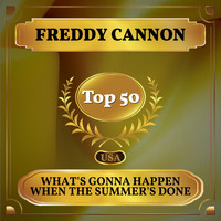 Freddy Cannon - What's Gonna Happen When the Summer's Done (Billboard Hot 100 - No 45)