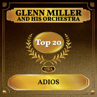 Glenn Miller And His Orchestra - Adios (Billboard Hot 100 - No 17)