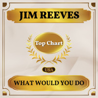 Jim Reeves - What Would You Do (Billboard Hot 100 - No 73)