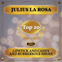 Julius La Rosa - Lipstick and Candy and Rubbersole Shoes (Billboard Hot 100 - No 15)