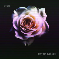 Kyoto - Cant Get Over You  (Explicit)
