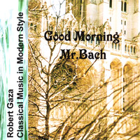 Robert Gaza - Good Morning Mr.Bach