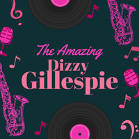 Dizzy Gillespie - The Amazing Dizzy Gillespie