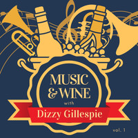 Dizzy Gillespie - Music & Wine with Dizzy Gillespie, Vol. 1