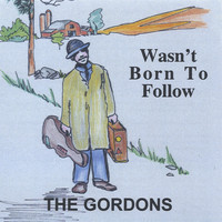 The Gordons - Wasn't Born To Follow