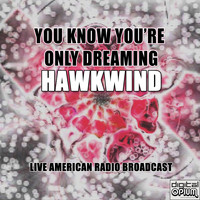 Hawkwind - You Know You're Only Dreaming (Live)
