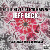 Jeff Beck - You'll Never Get To Heaven (Live)