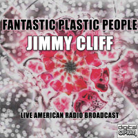 Jimmy Cliff - Fantastic Plastic People (Live)