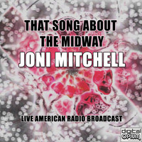 Joni Mitchell - That Song About The Midway (Live)