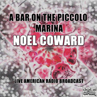 Noel Coward - A Bar On The Piccolo Marina (Live)