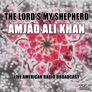 Amjad Ali Khan - The Lord's My Shepherd
