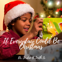 Jordan B Smith Jr. - If Every Day Could Be Christmas