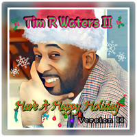 Tim R. Waters II - Have a Happy Holiday (Version II)