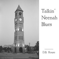 D.B. Rouse - Talkin' Neenah Blues