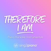 Sing2Piano - Therefore I Am (Piano Karaoke Instrumentals)