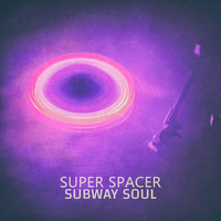 Subway Soul - Super Spacer - EP
