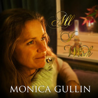 Monica Gullin - All I Wish