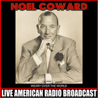 Noel Coward - Weary Over The World