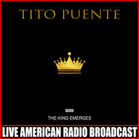 Tito Puente - The King Emerges