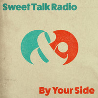 Sweet Talk Radio - By Your Side