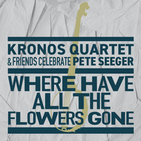 Kronos Quartet - Where Have All the Flowers Gone?