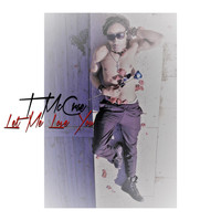 T McCrae - Let Me Love You