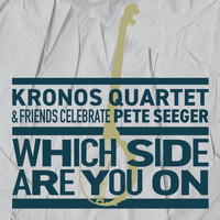 Kronos Quartet - Which Side Are You on? (feat. Lee Knight)