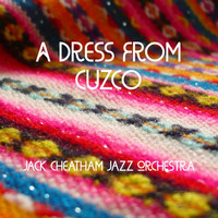 Jack Cheatham Jazz Orchestra - A Dress From Cuzco