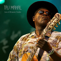 Taj Mahal - Live at Ultrasonic Studios (Live)