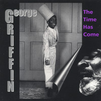 George Griffin - The Time Has Come