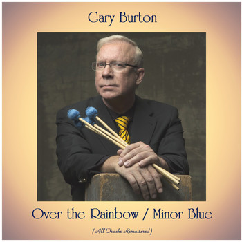 Gary Burton - Over the Rainbow / Minor Blue (All Tracks Remastered)