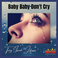 Terry Isaiah Johnson - Baby Baby Don't Cry