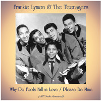 Frankie Lymon & The Teenagers - Why Do Fools Fall in Love / Please Be Mine (All Tracks Remastered)