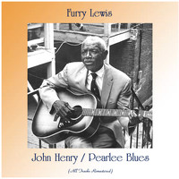 Furry Lewis - John Henry / Pearlee Blues (Remastered 2020)