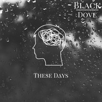 Black Dove - These Days