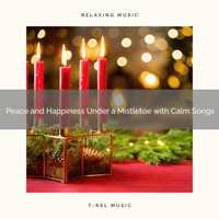 Christmas All Year Round, Christmas All Year Round - Peace and Happiness Under a Mistletoe with Calm Songs