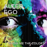 Alter Ego - Show Me the Colors