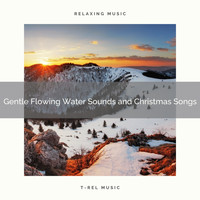 Sound Sleeping, Endless Relax - Gentle Flowing Water Sounds and Christmas Songs