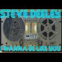 Steve Deeley / - I Wanna Be Like You