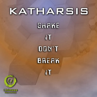 Katharsis - Shake It Don't Break It