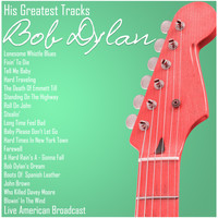 Bob Dylan - His Greatest Tracks - Bob Dylan - Live American Broadcast (Live)
