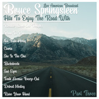 Bruce Springsteen - Live American Broadcast - Hits To Enjoy the Road With - Part Three (Live)