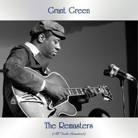 Grant Green - The Remasters (All Tracks Remastered)