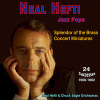 Neal Hefti - Neal Hefti - Jazz Pops - Splendor of the Brass (Concert Miniatures (1958-1962))