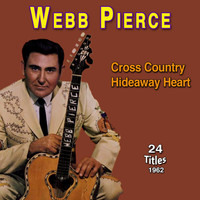 Webb Pierce - Webb Pierce - Cross Country (Hideaway Heart (1962))